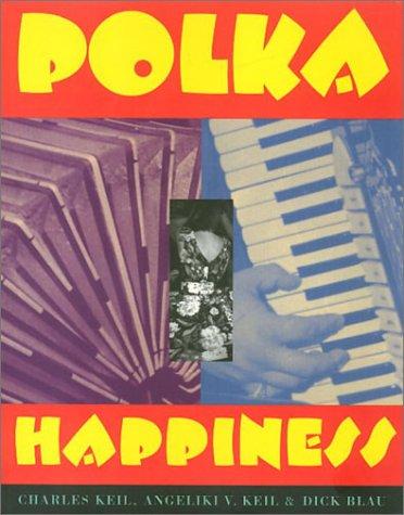 Polka Happiness: Keil, Charles, Angeliki V. Keil, and Dick Blau
