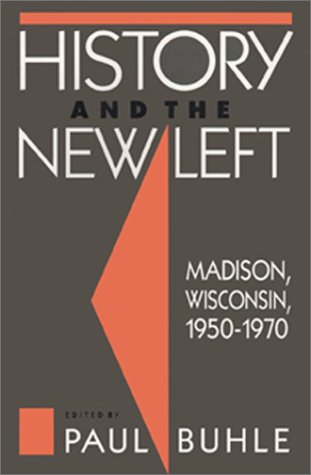 9780877228363: History and the New Left: Madison, Wisconsin, 1950-1970 (Critical Perspectives on the Past Series)