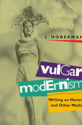 9780877228660: Vulgar Modernism: Writing on Movies and Other Media (Culture and the Moving Image Series)