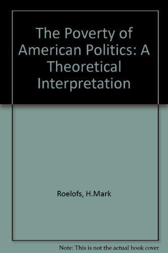 9780877228776: The Poverty of American Politics: A Theoretical Interpretation