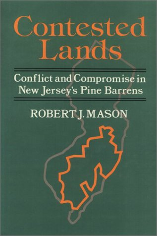 Contested Lands: Conflict and Compromise in New Jersey's Pine Barrens (Conflicts in Urban and ...