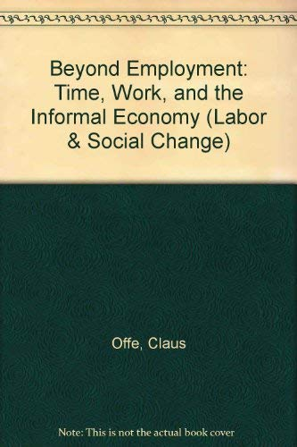 9780877229513: Beyond Employment: Time, Work, and the Informal Economy (Labor and Social Change)