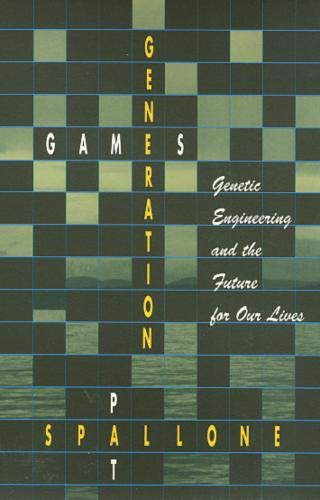 Generation Games: Genetic Engineering and the Future for Our Lives.: Spallone, Pat