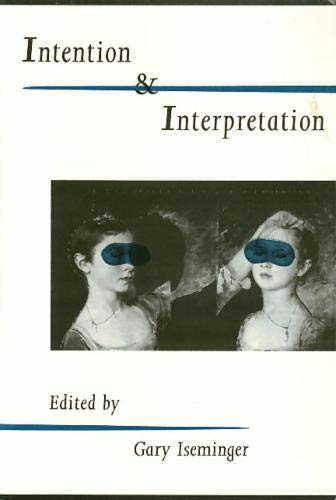 Intention and Interpretation (Arts and Their Philosophies Series): Iseminger, Gary (editor)