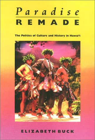 Paradise Remade: The Politics of Culture and History in Hawai'i: Buck, Elizabeth