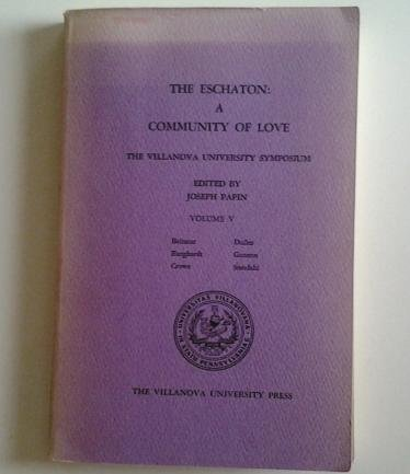 9780877230120: The Eschaton: A community of love (The Villanova University symposium)