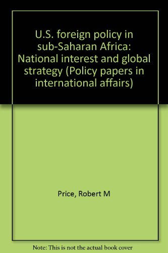 U.S. Foreign policy in sub-Saharan Africa: National interest and global strategy (Policy papers in international affairs) (0877255083) by Robert M Price