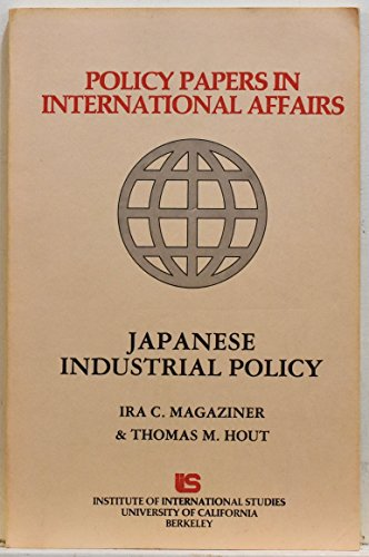 Japanese Industrial Policy (Policy Papers in International Affairs): Magaziner, Ira C.
