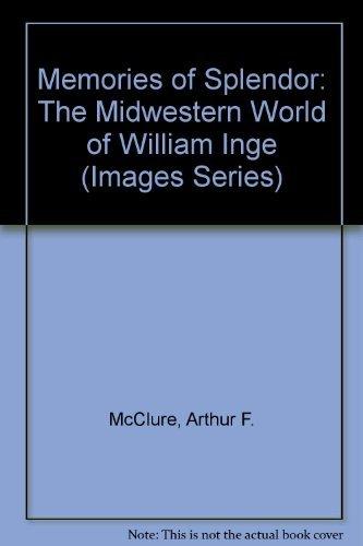 9780877260387: Memories of Splendor: The Midwestern World of William Inge (Images Series)