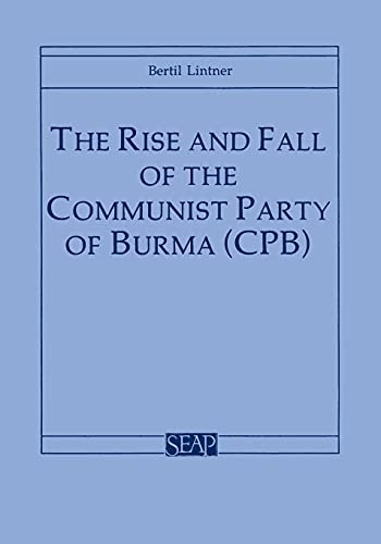The Rise and Fall of the Communist Party of Burma (Southeast Asia Program) (0877271232) by Bertil Lintner