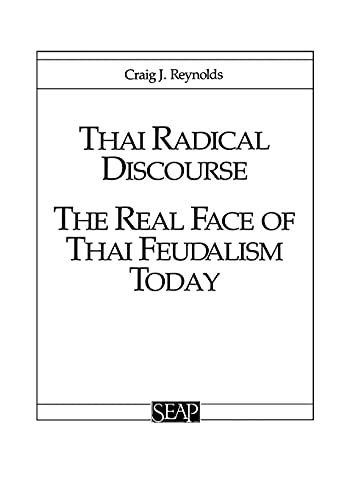 9780877277026: Thai Radical Discourse: The Real Face of Thai Feudalism Today (Studies on Southeast Asia No 3)