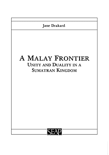 9780877277064: A Malay Frontier: Unity and Duality in a Sumatran Kingdom (Studies on Southeast Asia)