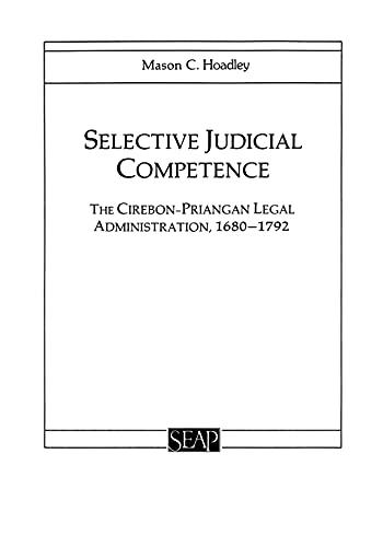 Selective Judicial Competence: The Cirebon-Priangan Legal Administration,: Hoadley, Mason C.
