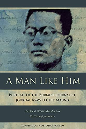 A Man Like Him Portrait of the Burmese Journalist, Journal Kyaw U Chit Maung Studies on Southeast ...