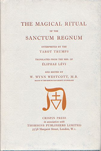 Magical Ritual of the Sanctum Regnum Interpreted By the Tarot Trumps: Levi, Eliphas. Westcott, W. ...