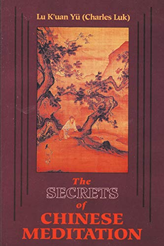 9780877280668: The Secrets of Chinese Meditation: Self-Cultivation by Mind Control As Taught in the Ch'An, Mahayana and Taoist Schools in China