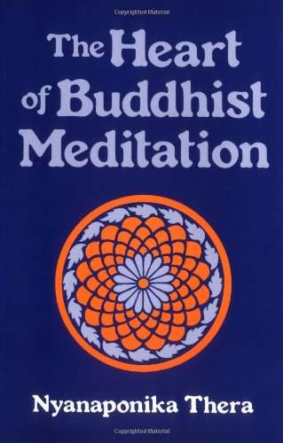 9780877280736: The Heart of Buddhist Meditation (Satipatthana): A Handbook of Mental Training Based on the Buddha's Way of Mindfulness, with an Anthology of Relevant