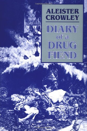 Diary of a Drug Fiend: Crowley, Aleister