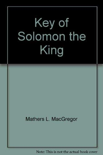 The Key of Solomon the King: Mathers, S. Liddell