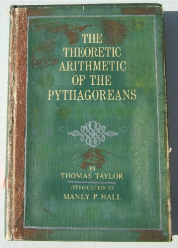 The Theoretic Arithmetic of the Pythagoreans: Thomas Taylor; Introductory Essay By Manly Hall