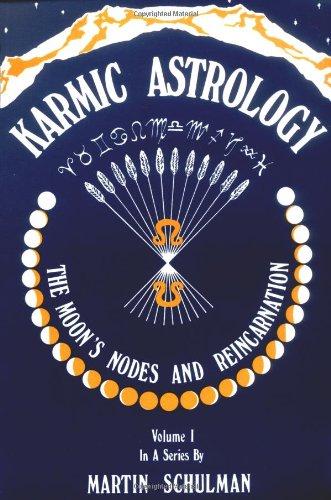 Karmic Astrology, Volume 1: The Moon's Nodes: Martin Schulman