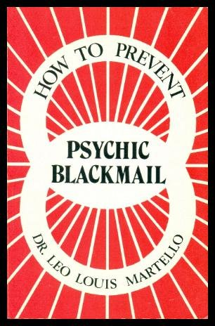 How to prevent psychic blackmail: The philosophy of psychoselfism : sensible selfishness versus ...