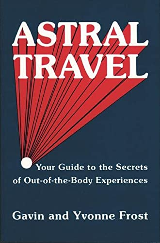 Astral Travel: Your Guide to the Secrets: Yvonne Frost; Gavin