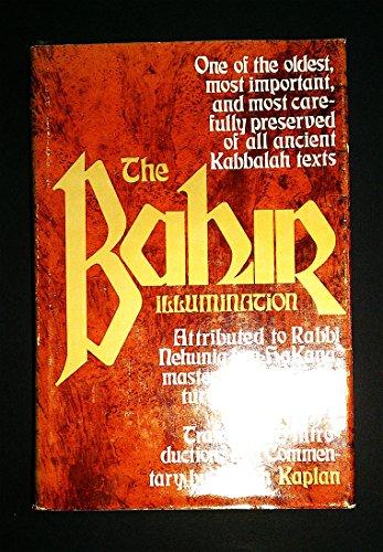 The Bahir: An Ancient Kabbalistic Text Attributed to Rabbi Nehuniah ben HaKana, First Century, C. E...