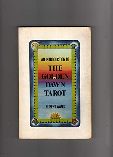 An Introduction to the Golden Dawn Tarot: Including the Original Documents on Tarot from the Order ...