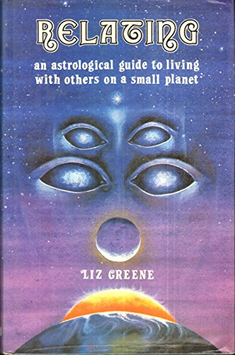 Relating * An Astrological Guide To Living: Liz Greene