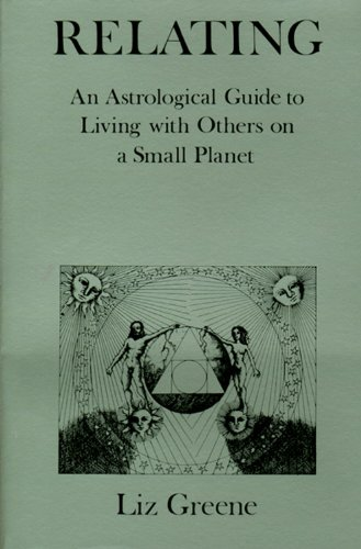 9780877284185: Relating: An Astrological Guide to Living with Others on a Small Planet