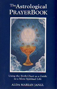 The Astrological Prayer Book: Using the Birth Chart as a Guide to a More Spiritual Life: Jangl, ...