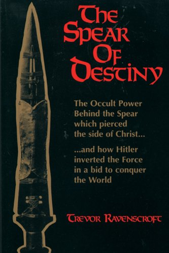 9780877285472: The Spear of Destiny: The Occult Power Behind the Spear Which Pierced the Side of Christ