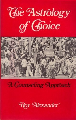 The Astrology of Choice: A Counseling Approach: Alexander, Roy