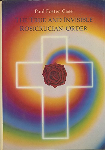 The True and Invisible Rosicrucian Order: Case, Paul F.