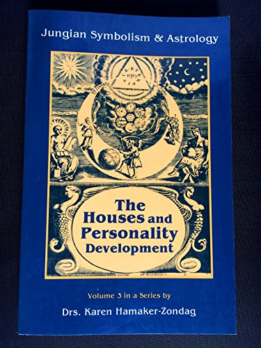 Houses and Personality Development (The Jungian symbolism & astrology series): Hanaker-Zondag