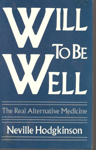 9780877286592: Will to Be Well: The Real Alternative Medicine