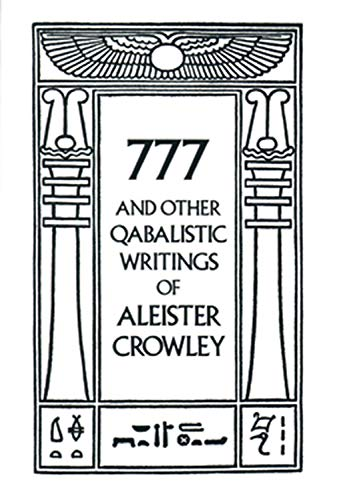 777 And Other Qabalistic Writings of Aleister: Aleister Crowley and