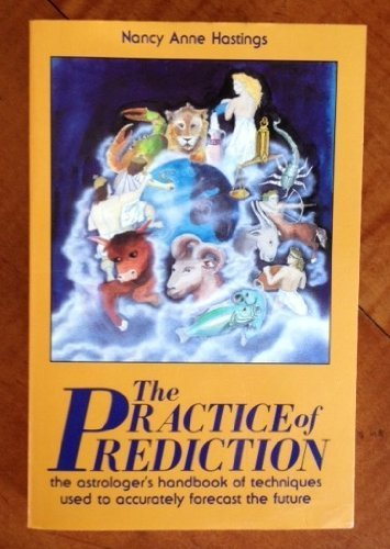 9780877286844: The Practice of Prediction: Astrologer's Handbook of Techniques Used to Accurately Forecast the Future