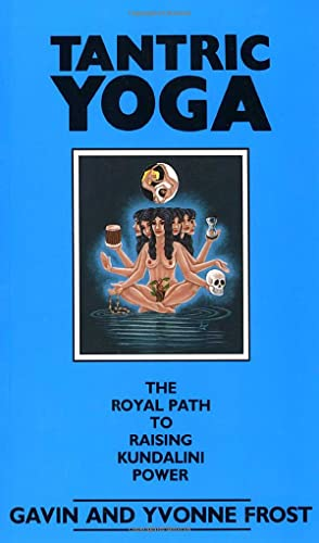 Tantric Yoga: The Royal Path to Raising Kundalini Power (9780877286929) by Frost, Gavin; Frost, Yvonne