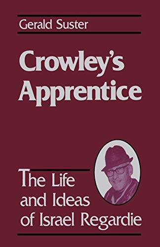 9780877287001: Crowley's Apprentice: The Life and Ideas of Israel Regardie (American)