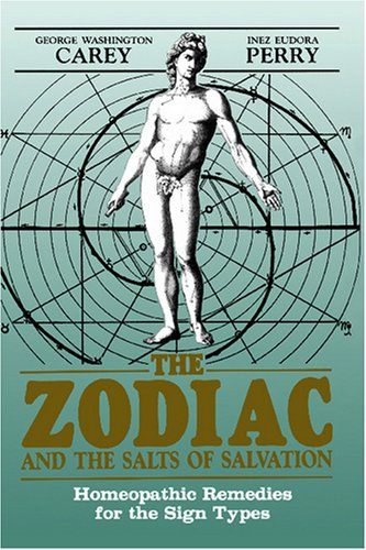The Zodiac and the Salts of Salvation : Homeopathic Remedies for the Sign Types: Carey and Perry