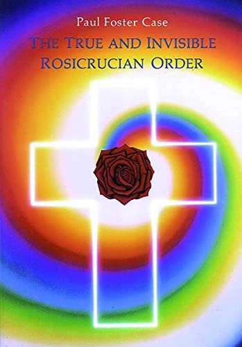 9780877287094: The True and Invisible Rosicrucian Order: An Interpretation of the Rosicrucian Allegory & An Explanation of the Ten Rosicrucian Grades