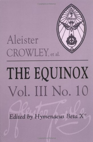The Equinox: The Review of Scientific Illuminism, Vol. 3, No. 10: Crowley, Aleister