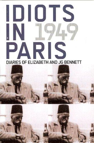 9780877287247: Idiots in Paris: Diaries of J.G. Bennett and Elizabeth Bennett, 1949