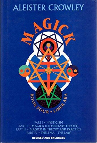 Magick: Liber Aba, Book Four, Parts I - IV: Crowley, Aleister;Desti, Mary;Beta, Hymenaeus;Waddell, ...