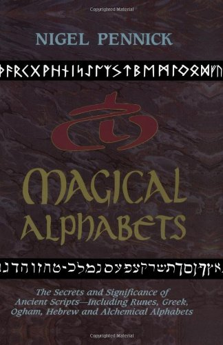 9780877287476: Magical Alphabets: The Secrets and Significance of Ancient Scripts -- Including Runes, Greek, Ogham, Hebrew and Alchemical Alphabets