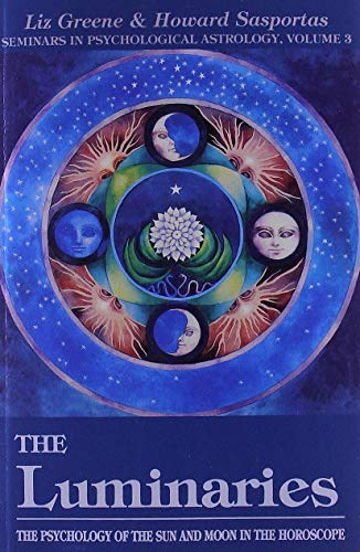 9780877287506: The Luminaries: The Psychology of the Sun and Moon in the Horoscope (Seminars in Psychological Astrology)
