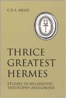 9780877287513: Thrice Greatest Hermes: Studies in Hellenistic Theosophy and Gnosis: Being a Translation of Extant Sermons and Fragments of the Trismegistic Literature with Prolegomena Commentaries and Notes