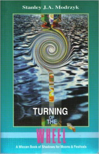 9780877287674: Turning of the Wheel: A Wiccan Book of Shadows for Moons and Festivals